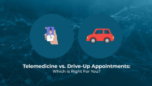 Telemedicine vs. Drive-Up Appointments: Which is Right For You?